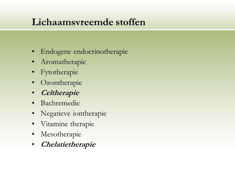 Lichaamsvreemde stoffen Endogene endocrinotherapie Aromatherapie Fytotherapie Ozontherapie Celtherapie Bachremedie Negatieve iontherapie Vitamine ther