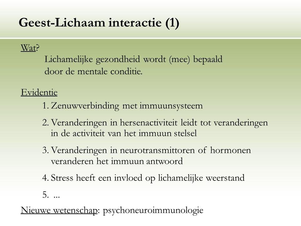 Geest-Lichaam interactie (1) 1.Zenuwverbinding met immuunsysteem 2.Veranderingen in hersenactiviteit leidt tot veranderingen in de activiteit van het