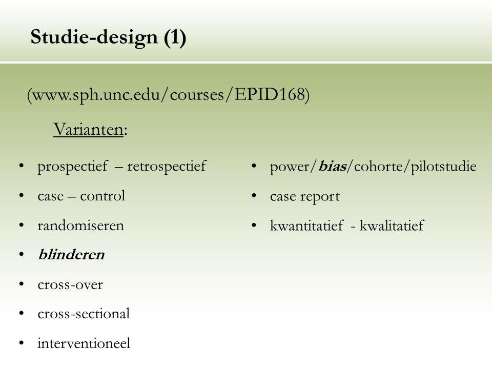Studie-design (1) (www.sph.unc.edu/courses/EPID168) prospectief – retrospectief case – control randomiseren blinderen cross-over cross-sectional inter