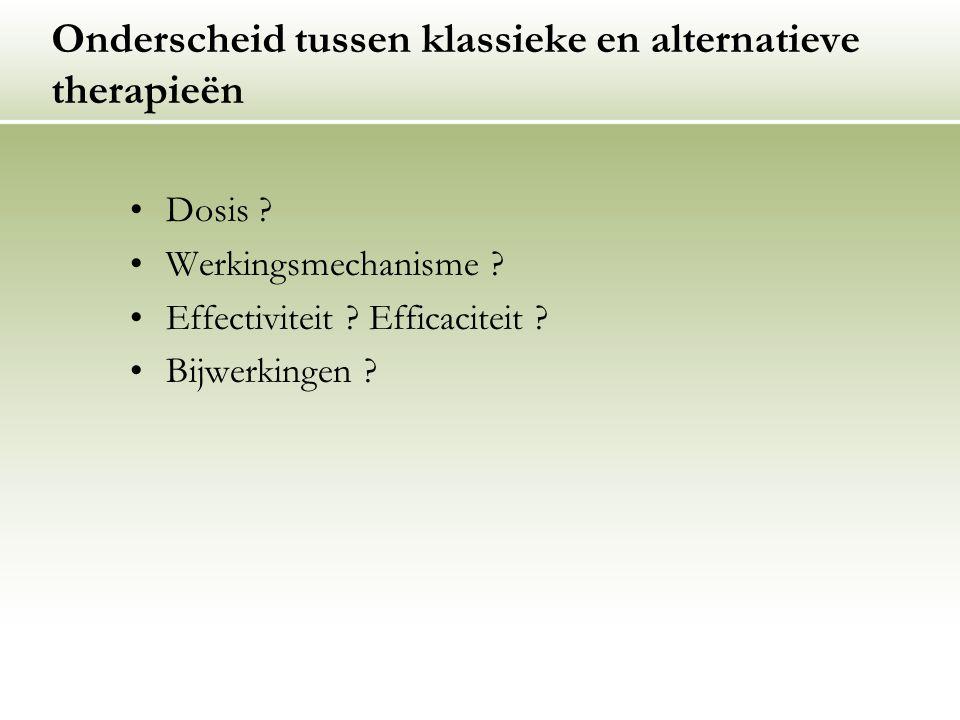 Onderscheid tussen klassieke en alternatieve therapieën Dosis ? Werkingsmechanisme ? Effectiviteit ? Efficaciteit ? Bijwerkingen ?