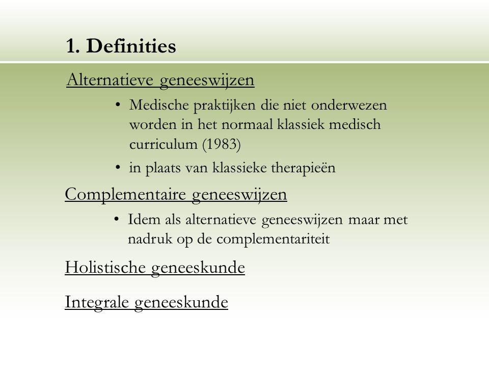1. Definities Alternatieve geneeswijzen Medische praktijken die niet onderwezen worden in het normaal klassiek medisch curriculum (1983) in plaats van