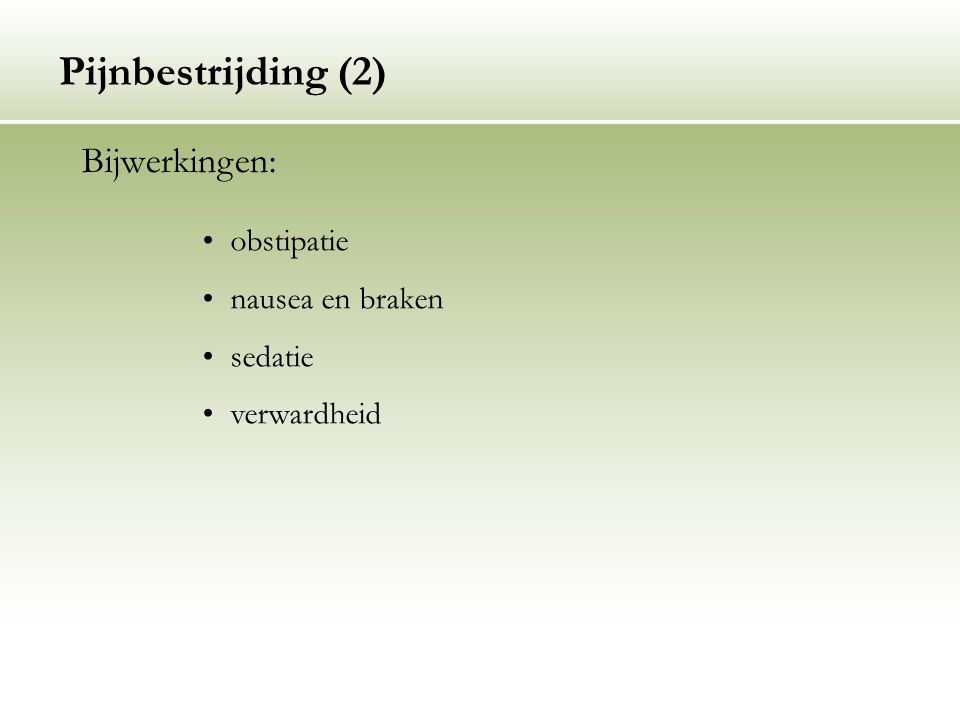Pijnbestrijding (2) obstipatie nausea en braken sedatie verwardheid Bijwerkingen: