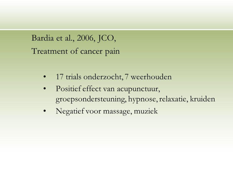 Bardia et al., 2006, JCO, Treatment of cancer pain 17 trials onderzocht, 7 weerhouden Positief effect van acupunctuur, groepsondersteuning, hypnose, r