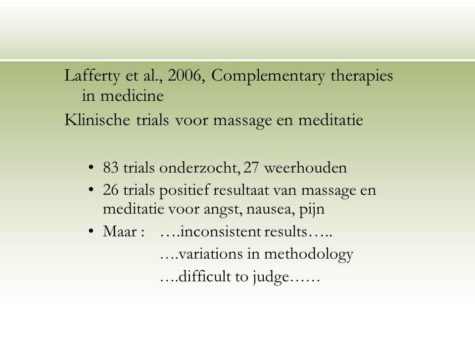 Lafferty et al., 2006, Complementary therapies in medicine Klinische trials voor massage en meditatie 83 trials onderzocht, 27 weerhouden 26 trials po