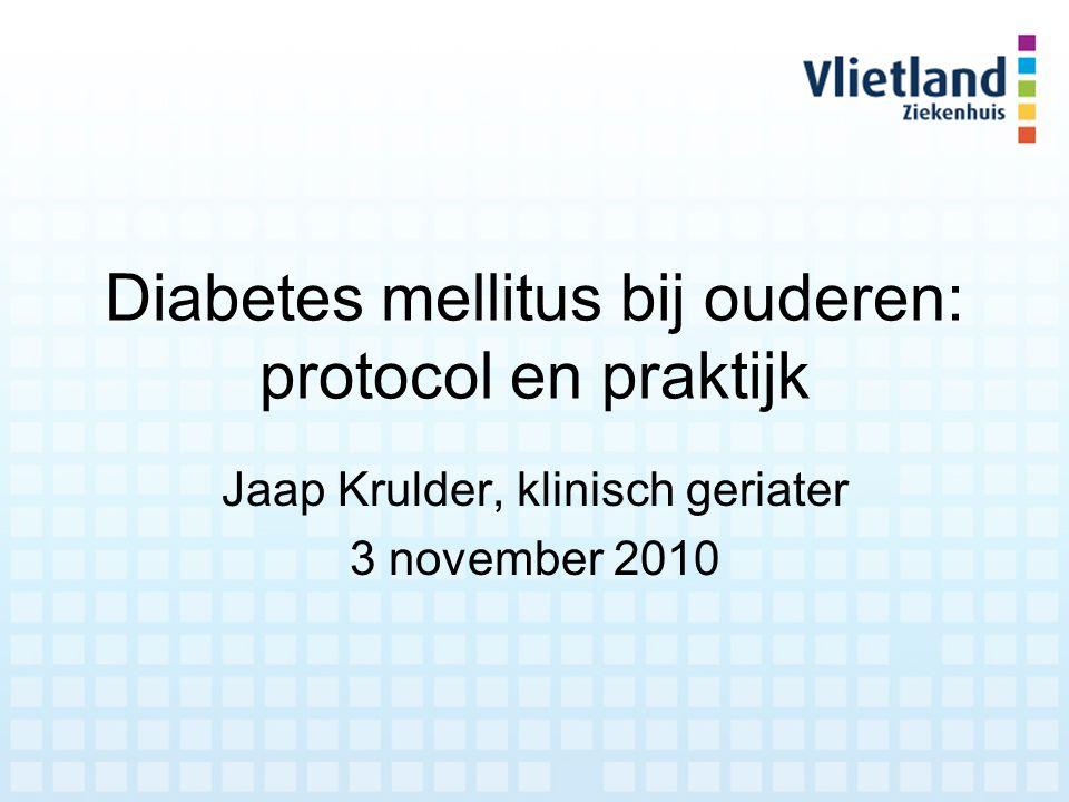 Diabetes mellitus bij ouderen: protocol en praktijk Jaap Krulder, klinisch geriater 3 november 2010
