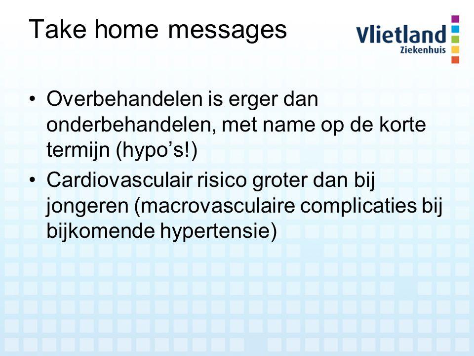 Take home messages Overbehandelen is erger dan onderbehandelen, met name op de korte termijn (hypo's!) Cardiovasculair risico groter dan bij jongeren