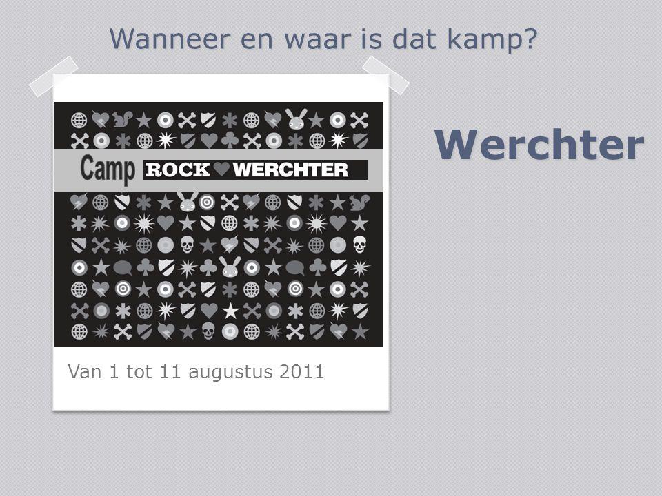 Werchter Van 1 tot 11 augustus 2011 Wanneer en waar is dat kamp?