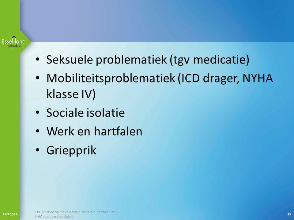 Seksuele problematiek (tgv medicatie) Mobiliteitsproblematiek (ICD drager, NYHA klasse IV) Sociale isolatie Werk en hartfalen Griepprik 14-7-2014 CBO