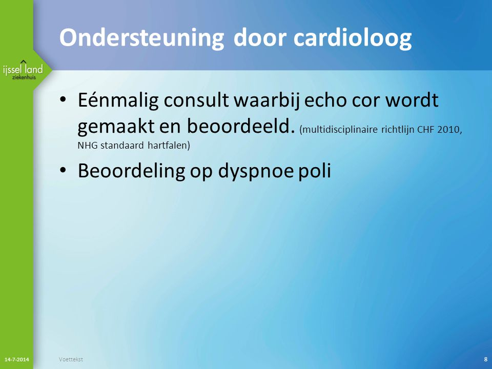 Dyspnoe poli Multidisciplinair: cardioloog en longarts Bloedonderzoek X thorax ECG Longfunctie Echo cor Elke donderdag, zelfde dag uitslag 14-7-2014 Voettekst9