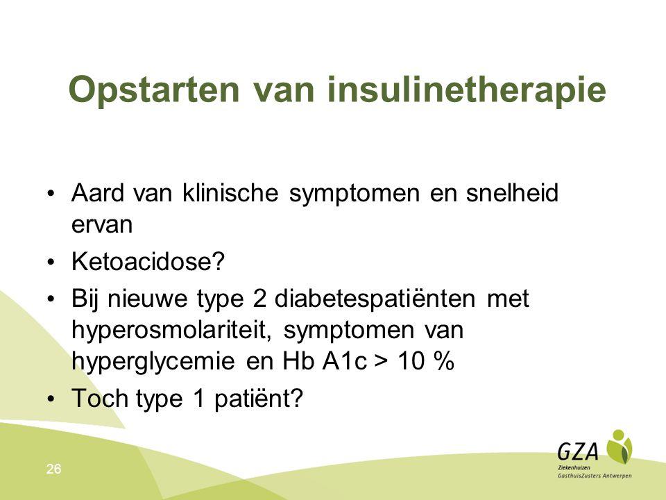 26 Opstarten van insulinetherapie Aard van klinische symptomen en snelheid ervan Ketoacidose? Bij nieuwe type 2 diabetespatiënten met hyperosmolaritei