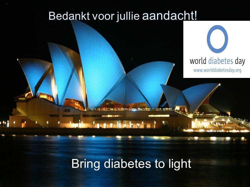 33 Bedankt voor jullie aandacht! Bring diabetes to light
