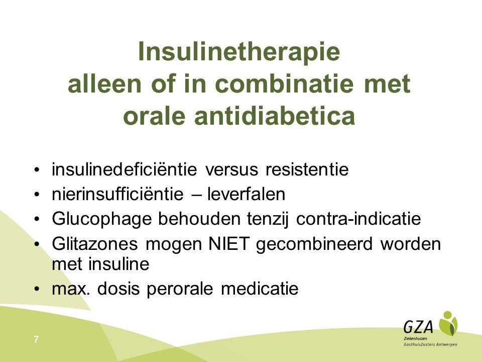 7 Insulinetherapie alleen of in combinatie met orale antidiabetica insulinedeficiëntie versus resistentie nierinsufficiëntie – leverfalen Glucophage behouden tenzij contra-indicatie Glitazones mogen NIET gecombineerd worden met insuline max.
