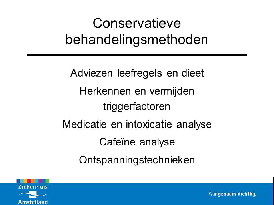 Conservatieve behandelingsmethoden Adviezen leefregels en dieet Herkennen en vermijden triggerfactoren Medicatie en intoxicatie analyse Cafeïne analys