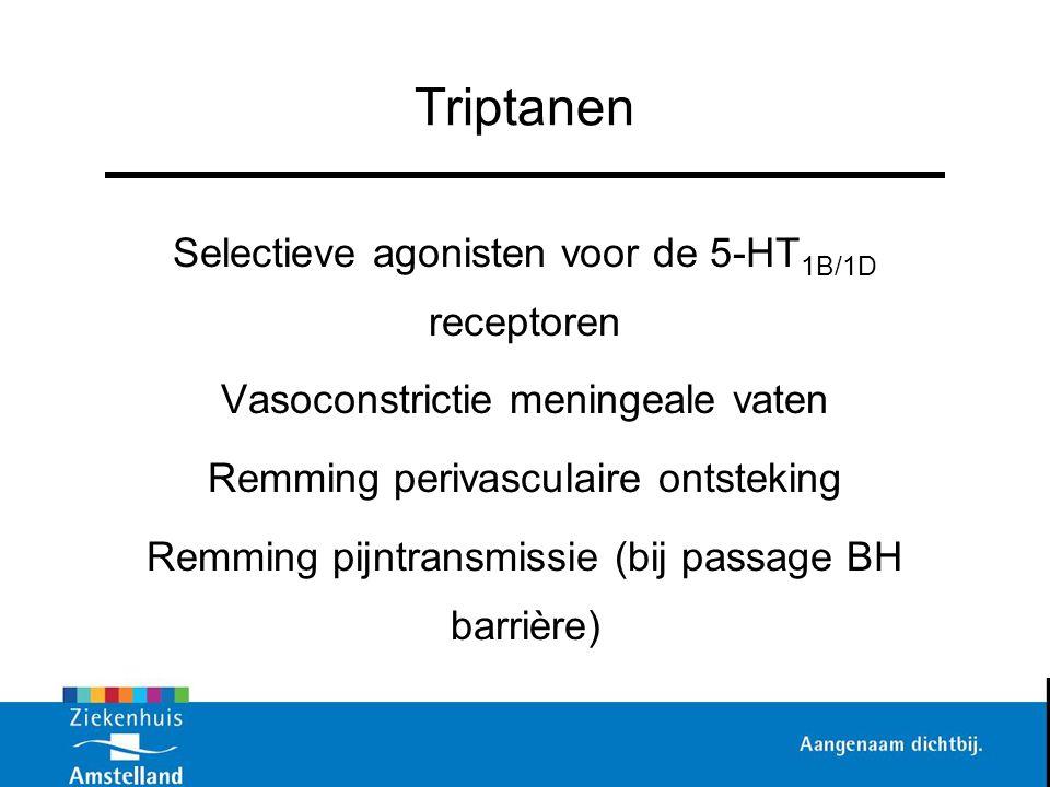 Triptanen Selectieve agonisten voor de 5-HT 1B/1D receptoren Vasoconstrictie meningeale vaten Remming perivasculaire ontsteking Remming pijntransmissi
