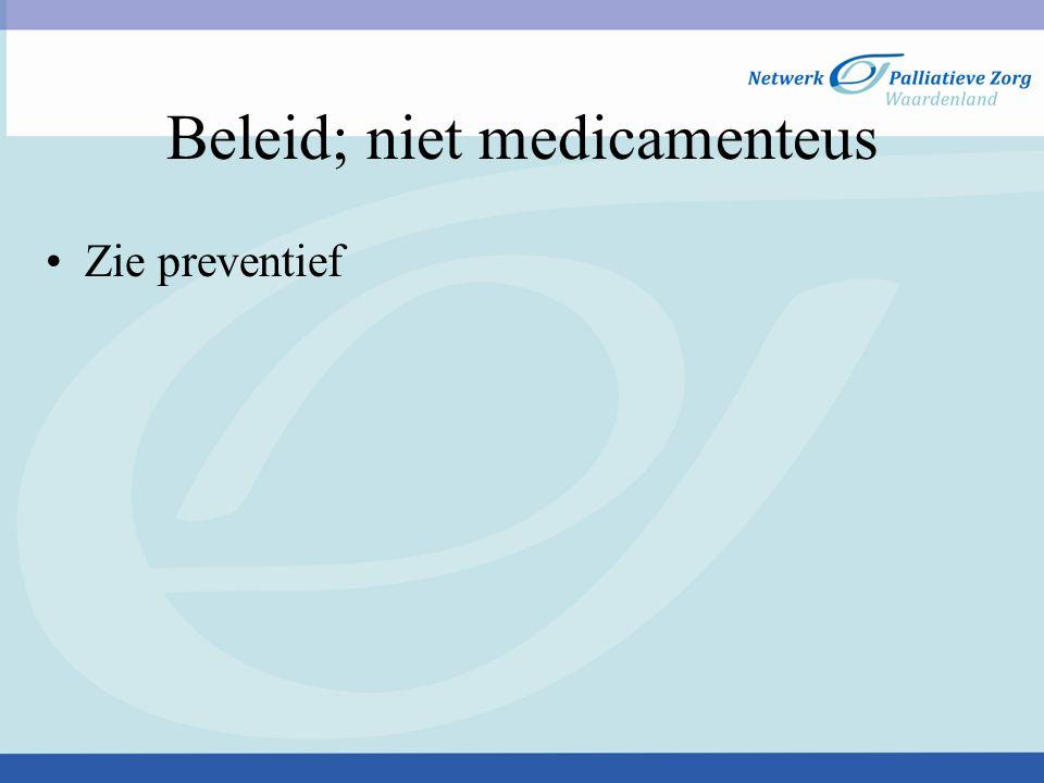 Beleid; niet medicamenteus Zie preventief