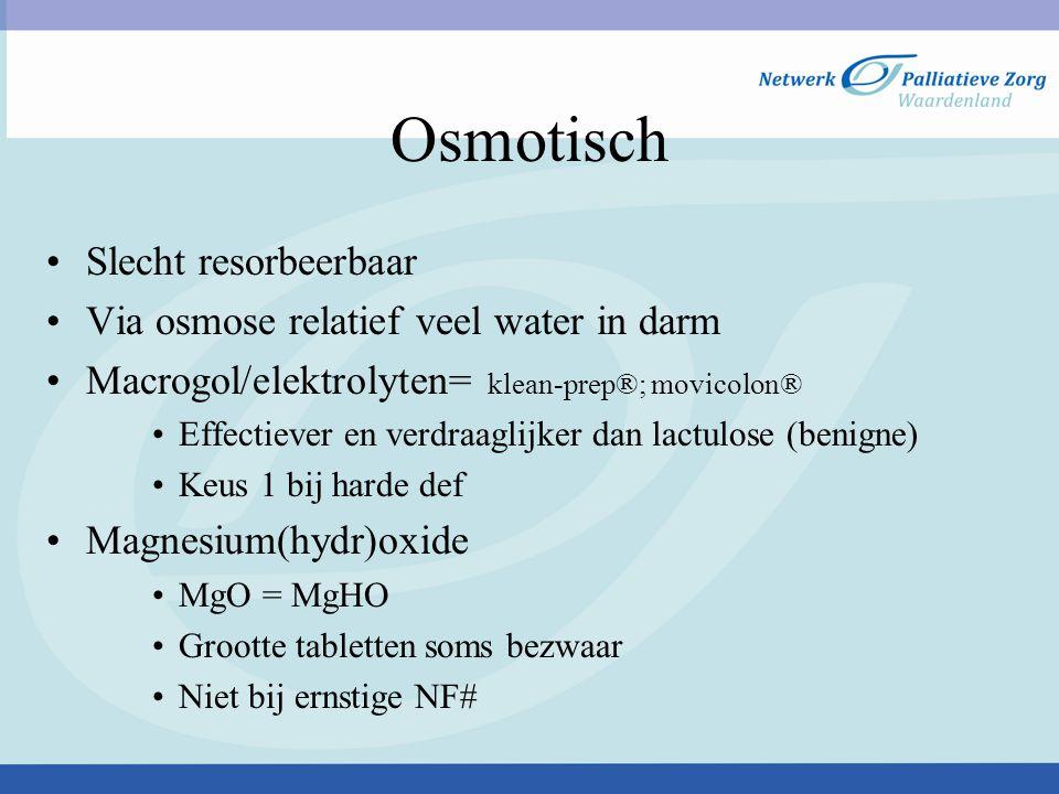 Osmotisch Slecht resorbeerbaar Via osmose relatief veel water in darm Macrogol/elektrolyten= klean-prep®; movicolon® Effectiever en verdraaglijker dan