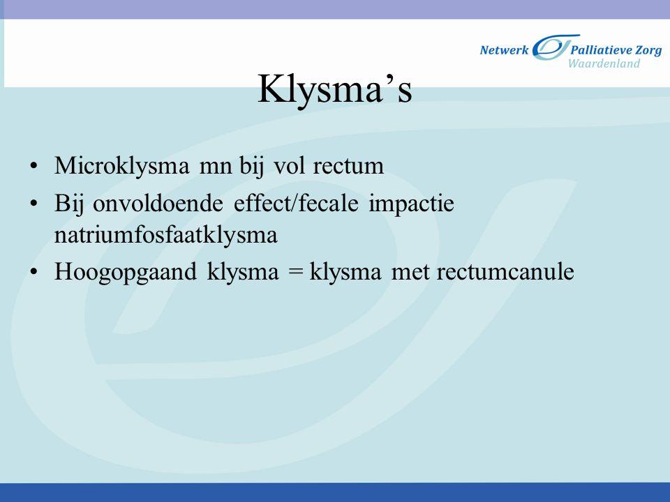 Klysma's Microklysma mn bij vol rectum Bij onvoldoende effect/fecale impactie natriumfosfaatklysma Hoogopgaand klysma = klysma met rectumcanule