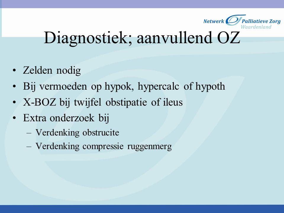 Diagnostiek; aanvullend OZ Zelden nodig Bij vermoeden op hypok, hypercalc of hypoth X-BOZ bij twijfel obstipatie of ileus Extra onderzoek bij –Verdenk