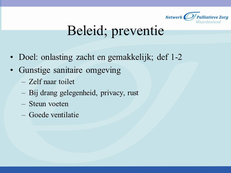 Doel: onlasting zacht en gemakkelijk; def 1-2 Gunstige sanitaire omgeving –Zelf naar toilet –Bij drang gelegenheid, privacy, rust –Steun voeten –Goede