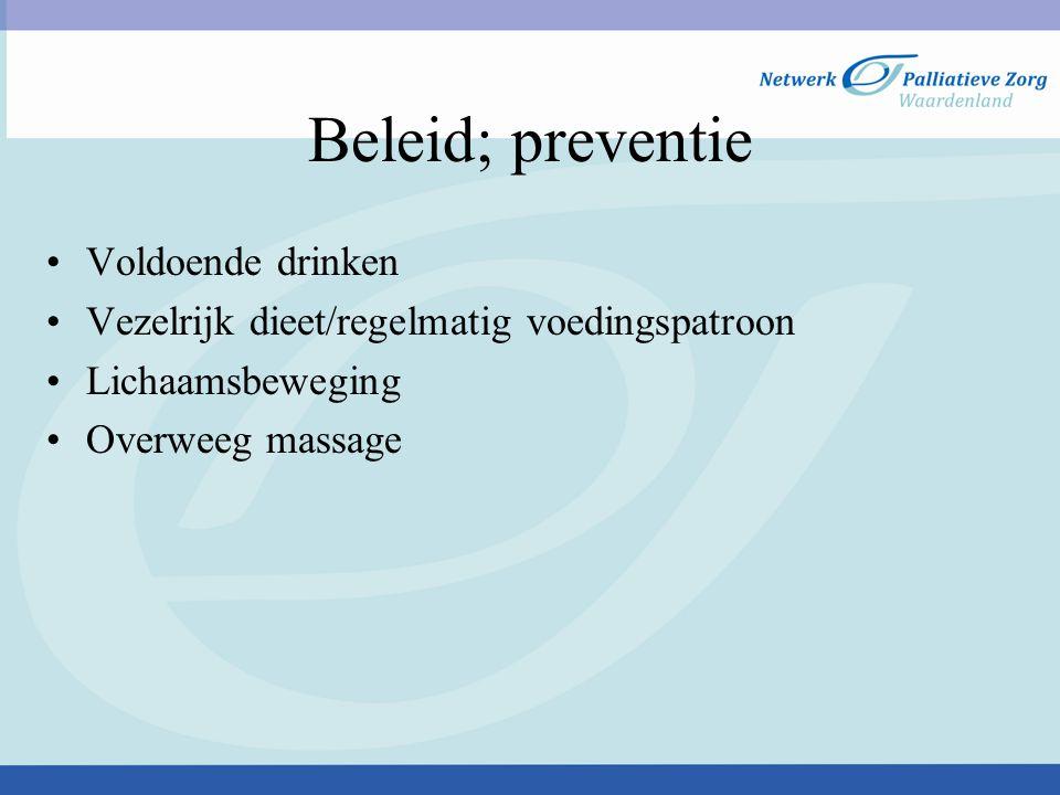 Beleid; preventie Voldoende drinken Vezelrijk dieet/regelmatig voedingspatroon Lichaamsbeweging Overweeg massage