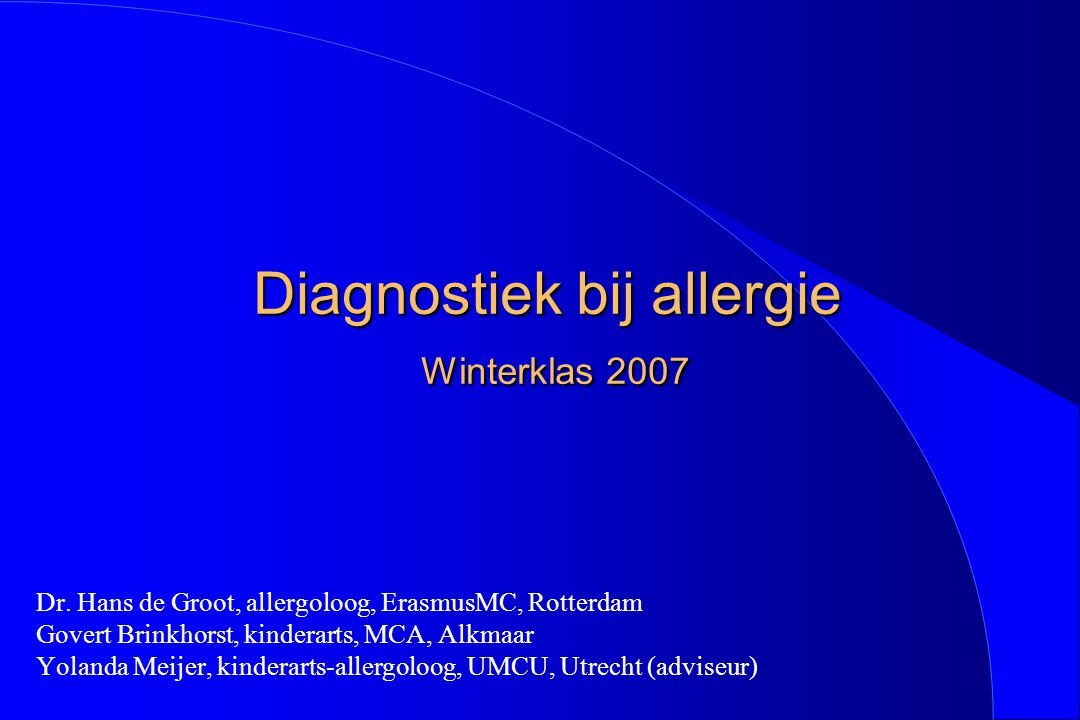 Diagnostiek bij allergie Winterklas 2007 Diagnostiek bij allergie Winterklas 2007 Dr. Hans de Groot, allergoloog, ErasmusMC, Rotterdam Govert Brinkhor
