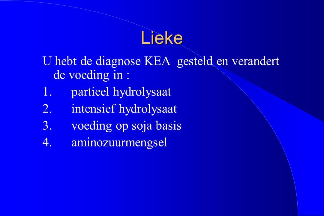 Lieke U hebt de diagnose KEA gesteld en verandert de voeding in : 1.partieel hydrolysaat 2.intensief hydrolysaat 3.voeding op soja basis 4.aminozuurme
