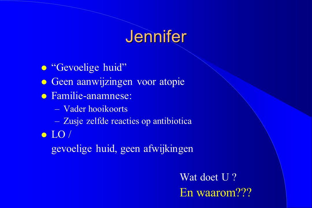 """Jennifer l """"Gevoelige huid"""" l Geen aanwijzingen voor atopie l Familie-anamnese: –Vader hooikoorts –Zusje zelfde reacties op antibiotica l LO / gevoeli"""