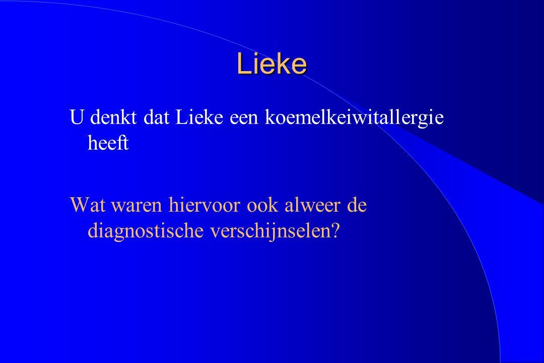 Lieke U denkt dat Lieke een koemelkeiwitallergie heeft Wat waren hiervoor ook alweer de diagnostische verschijnselen?