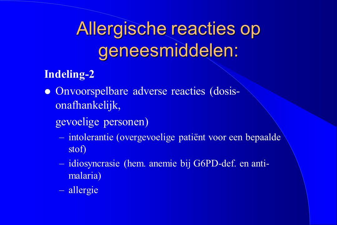 Allergische reacties op geneesmiddelen: Indeling-2 l Onvoorspelbare adverse reacties (dosis- onafhankelijk, gevoelige personen) –intolerantie (overgev