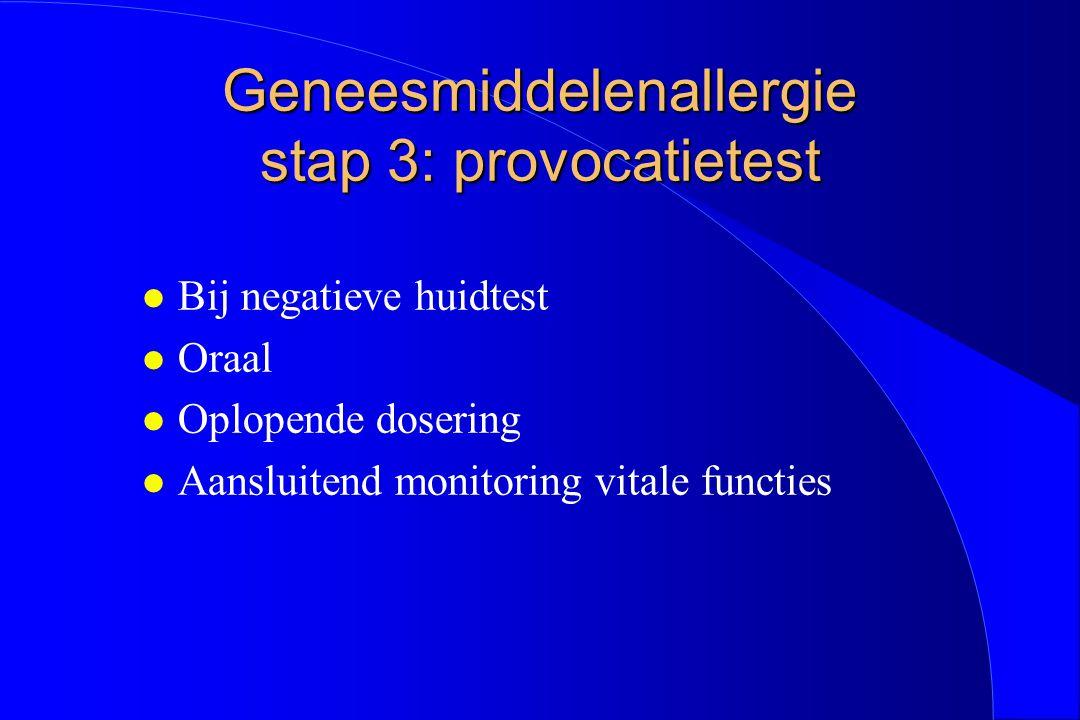 Geneesmiddelenallergie stap 3: provocatietest l Bij negatieve huidtest l Oraal l Oplopende dosering l Aansluitend monitoring vitale functies