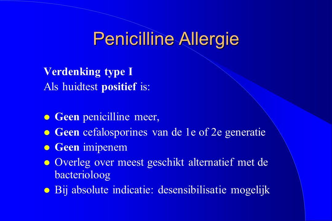 Penicilline Allergie Verdenking type I Als huidtest positief is: l Geen penicilline meer, l Geen cefalosporines van de 1e of 2e generatie l Geen imipe