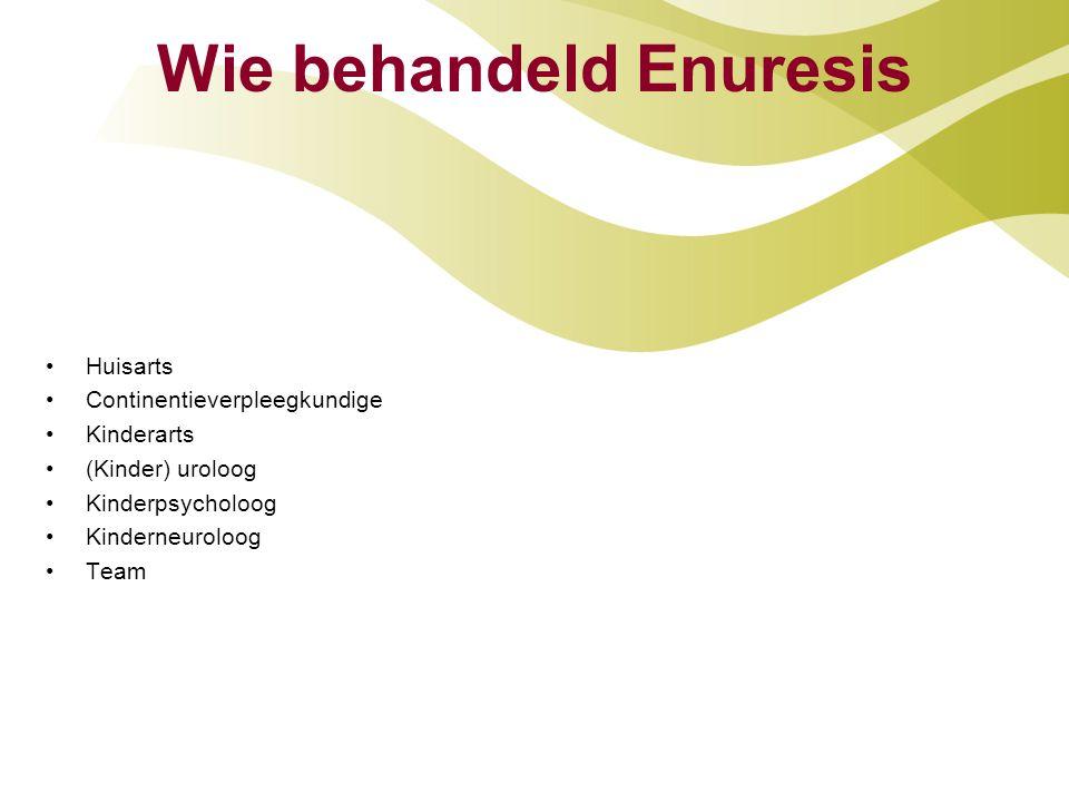 Wie behandeld Enuresis Huisarts Continentieverpleegkundige Kinderarts (Kinder) uroloog Kinderpsycholoog Kinderneuroloog Team