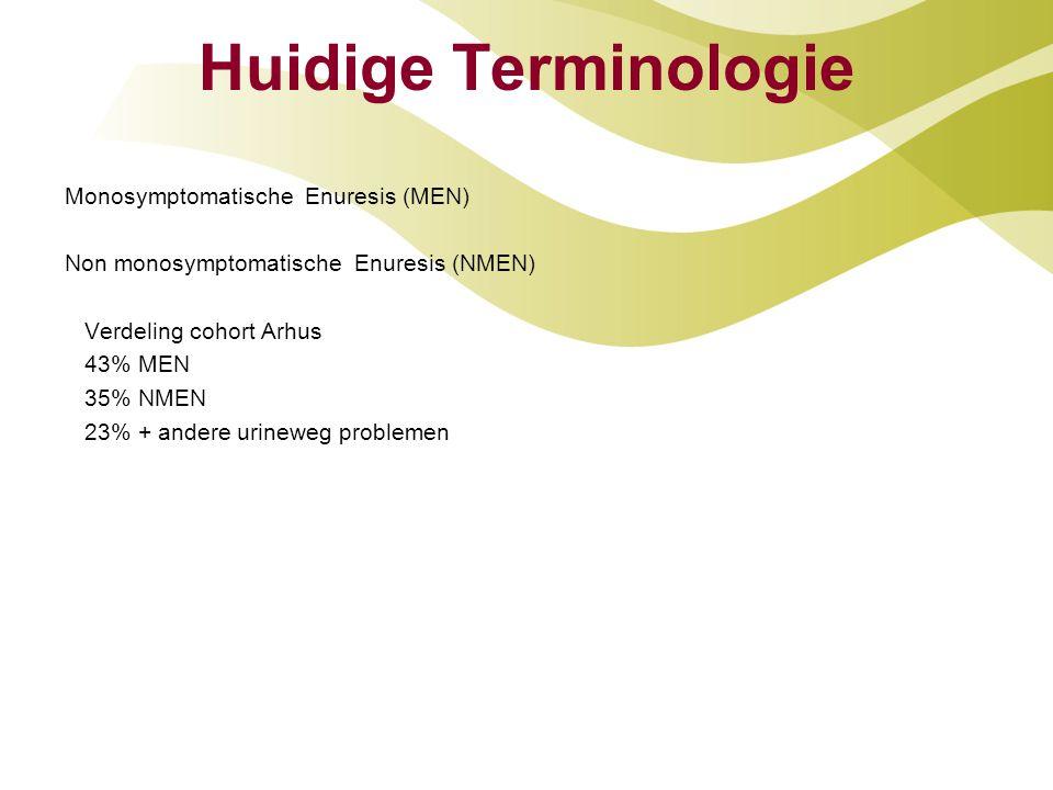 Huidige Terminologie Monosymptomatische Enuresis (MEN) Non monosymptomatische Enuresis (NMEN) Verdeling cohort Arhus 43% MEN 35% NMEN 23% + andere uri
