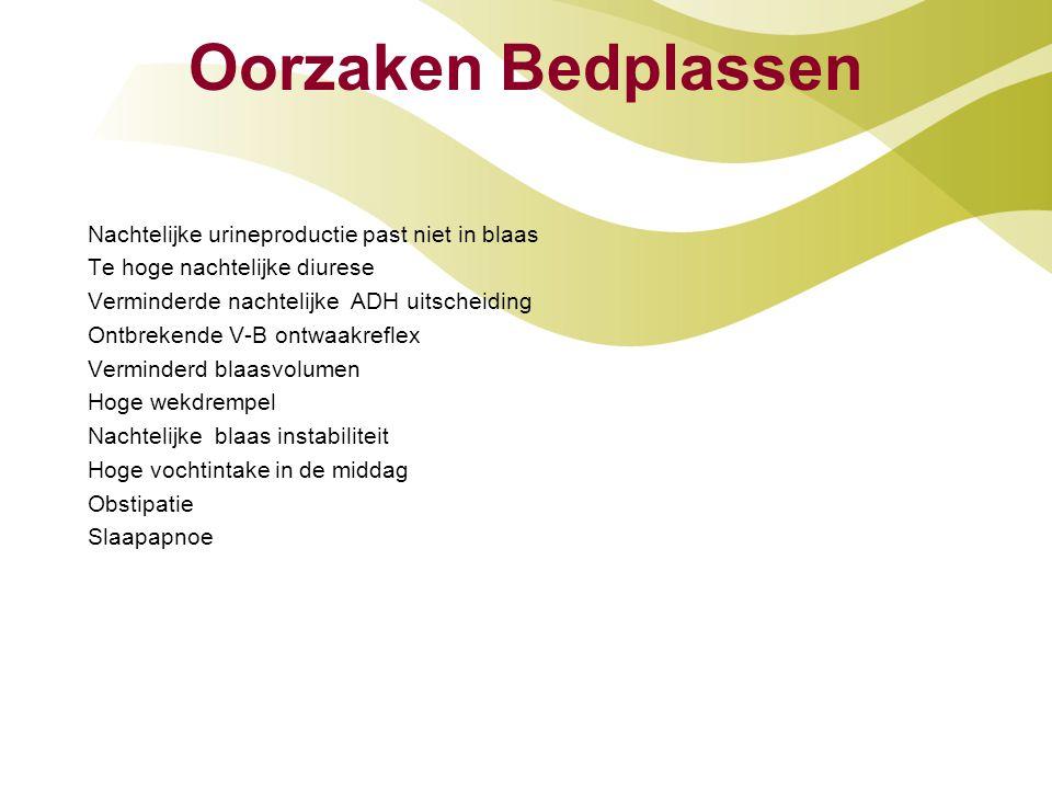 Oorzaken Bedplassen Nachtelijke urineproductie past niet in blaas Te hoge nachtelijke diurese Verminderde nachtelijke ADH uitscheiding Ontbrekende V-B