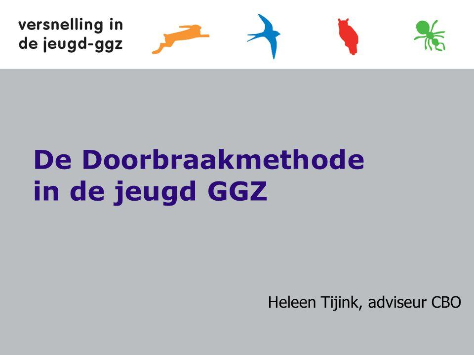 De Doorbraakmethode in de jeugd GGZ Heleen Tijink, adviseur CBO