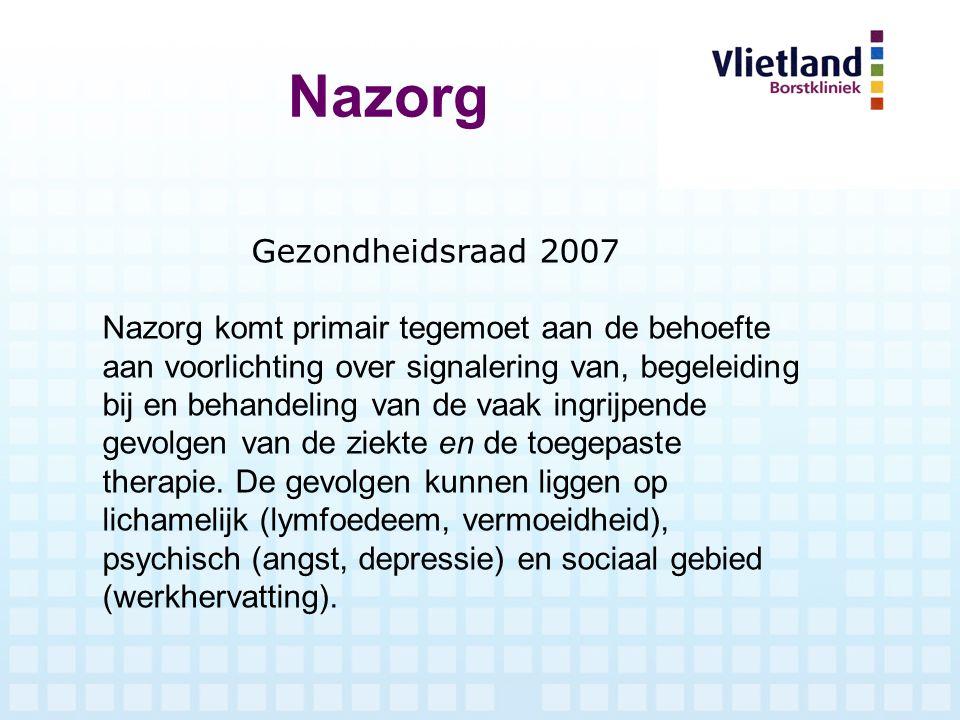 Nazorg Gezondheidsraad 2007 Nazorg komt primair tegemoet aan de behoefte aan voorlichting over signalering van, begeleiding bij en behandeling van de