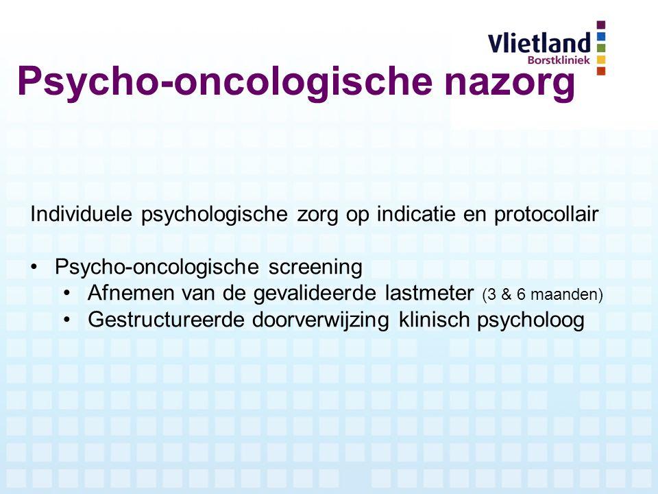 Psycho-oncologische nazorg Individuele psychologische zorg op indicatie en protocollair Psycho-oncologische screening Afnemen van de gevalideerde last