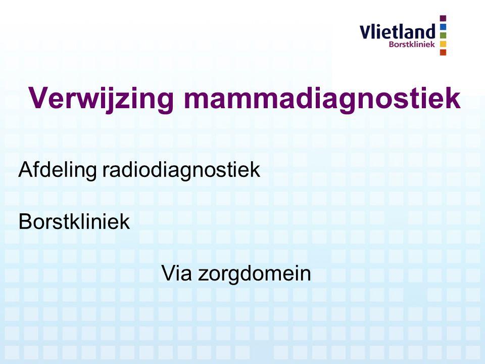 Verwijzing mammadiagnostiek Afdeling radiodiagnostiek Borstkliniek Via zorgdomein