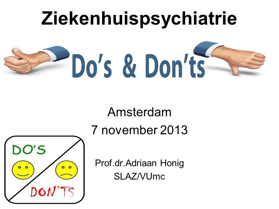 Ziekenhuispsychiatrie Amsterdam 7 november 2013 Prof.dr.Adriaan Honig SLAZ/VUmc