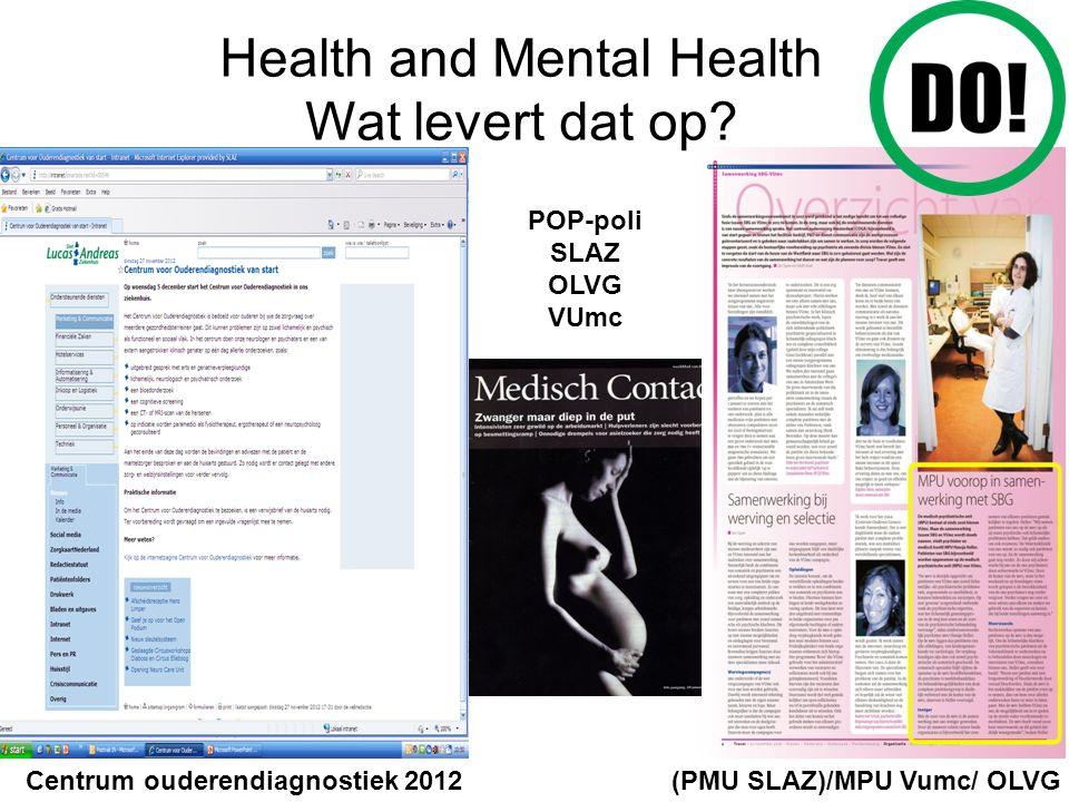 (PMU SLAZ)/MPU Vumc/ OLVG Centrum ouderendiagnostiek 2012 POP-poli SLAZ OLVG VUmc Health and Mental Health Wat levert dat op?
