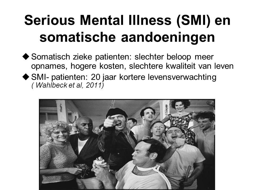 Serious Mental Illness (SMI) en somatische aandoeningen uSomatisch zieke patienten: slechter beloop meer opnames, hogere kosten, slechtere kwaliteit van leven uSMI- patienten: 20 jaar kortere levensverwachting ( Wahlbeck et al, 2011)