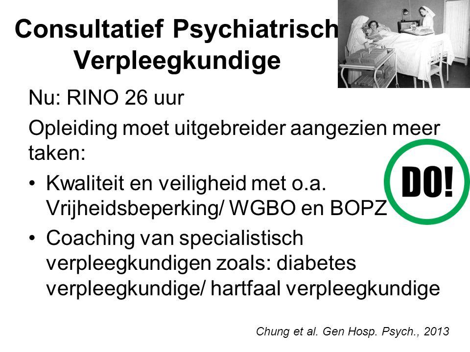 Consultatief Psychiatrisch Verpleegkundige Nu: RINO 26 uur Opleiding moet uitgebreider aangezien meer taken: Kwaliteit en veiligheid met o.a.