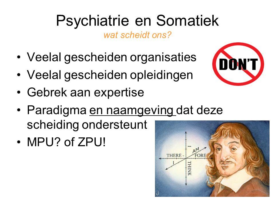Psychiatrie en Somatiek wat scheidt ons.