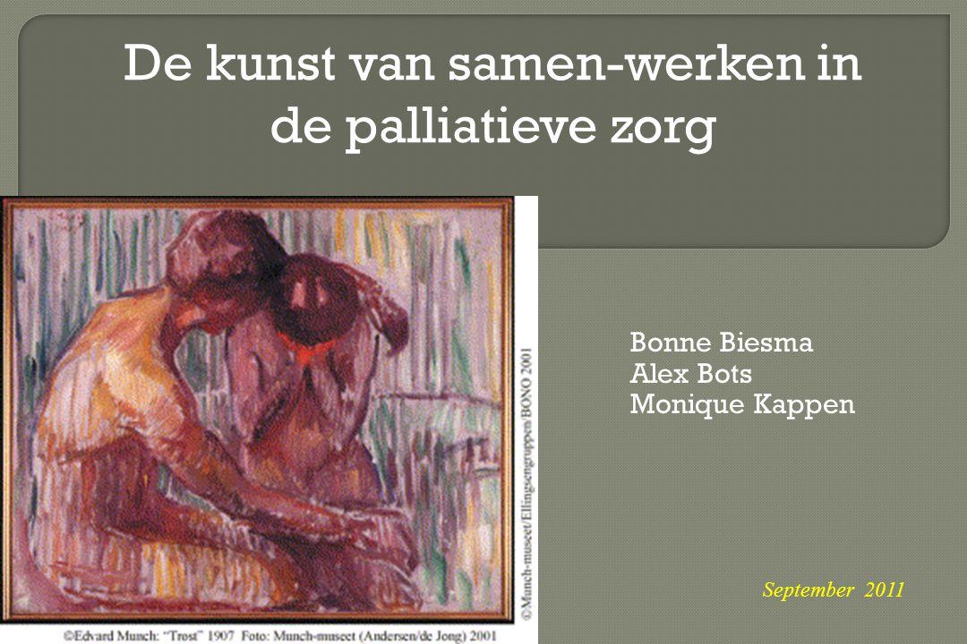 Bonne Biesma Alex Bots Monique Kappen September 2011 De kunst van samen-werken in de palliatieve zorg