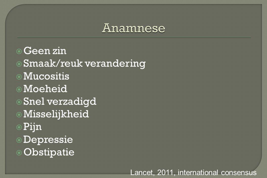  Geen zin  Smaak/reuk verandering  Mucositis  Moeheid  Snel verzadigd  Misselijkheid  Pijn  Depressie  Obstipatie Lancet, 2011, international