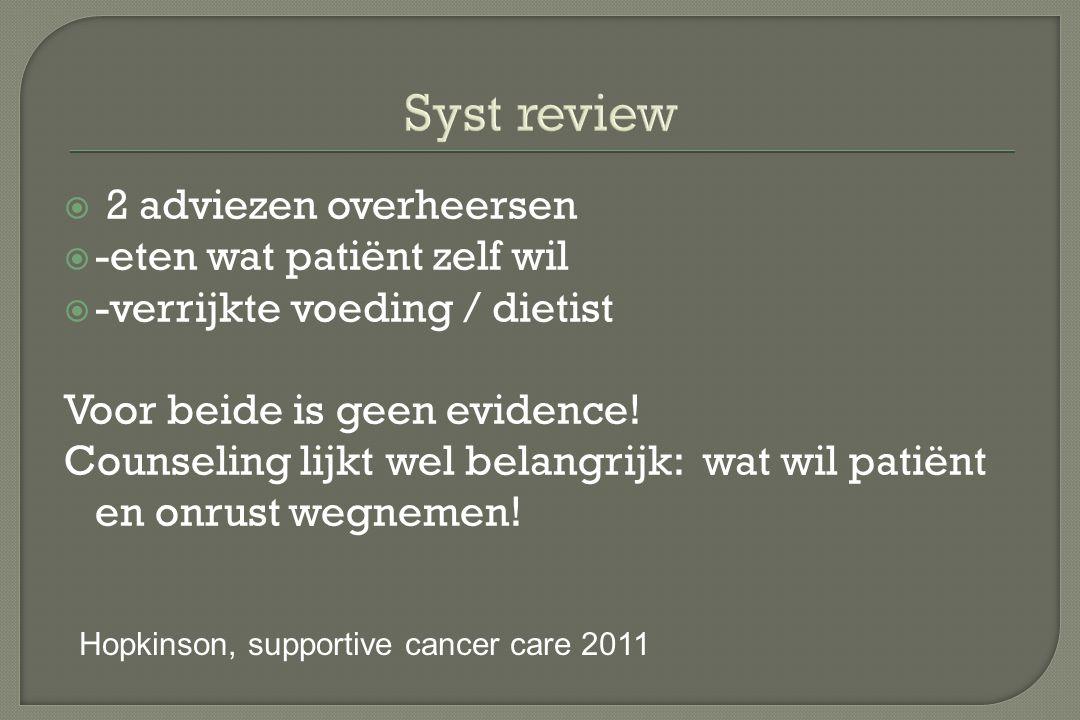Syst review  2 adviezen overheersen  -eten wat patiënt zelf wil  -verrijkte voeding / dietist Voor beide is geen evidence! Counseling lijkt wel bel