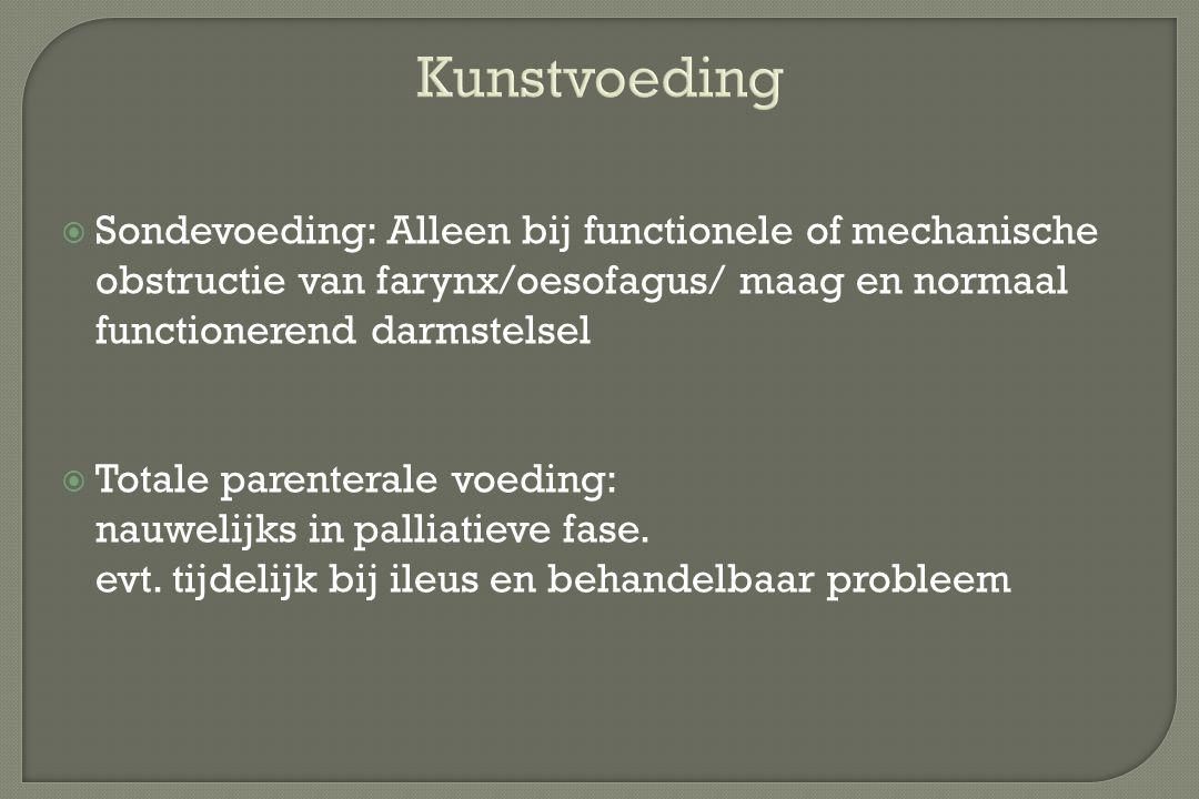 Kunstvoeding  Sondevoeding: Alleen bij functionele of mechanische obstructie van farynx/oesofagus/ maag en normaal functionerend darmstelsel  Totale