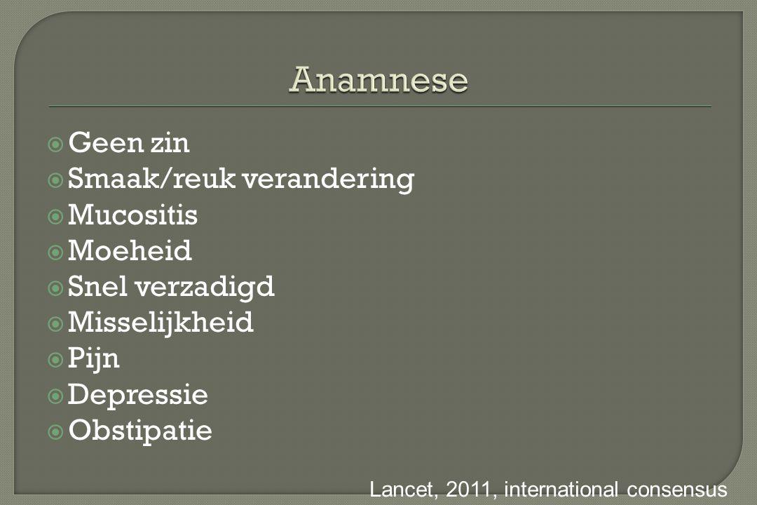 Anamnese  Geen zin  Smaak/reuk verandering  Mucositis  Moeheid  Snel verzadigd  Misselijkheid  Pijn  Depressie  Obstipatie Lancet, 2011, inte
