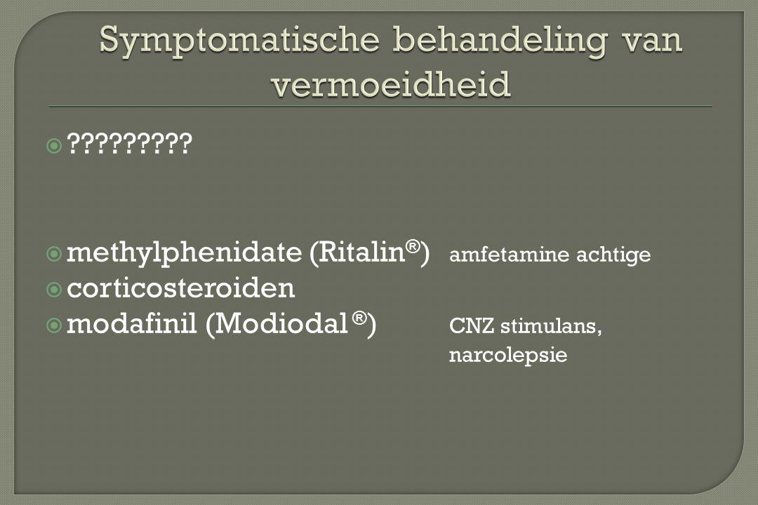  ?????????  methylphenidate (Ritalin ® ) amfetamine achtige  corticosteroiden  modafinil (Modiodal ® ) CNZ stimulans, narcolepsie