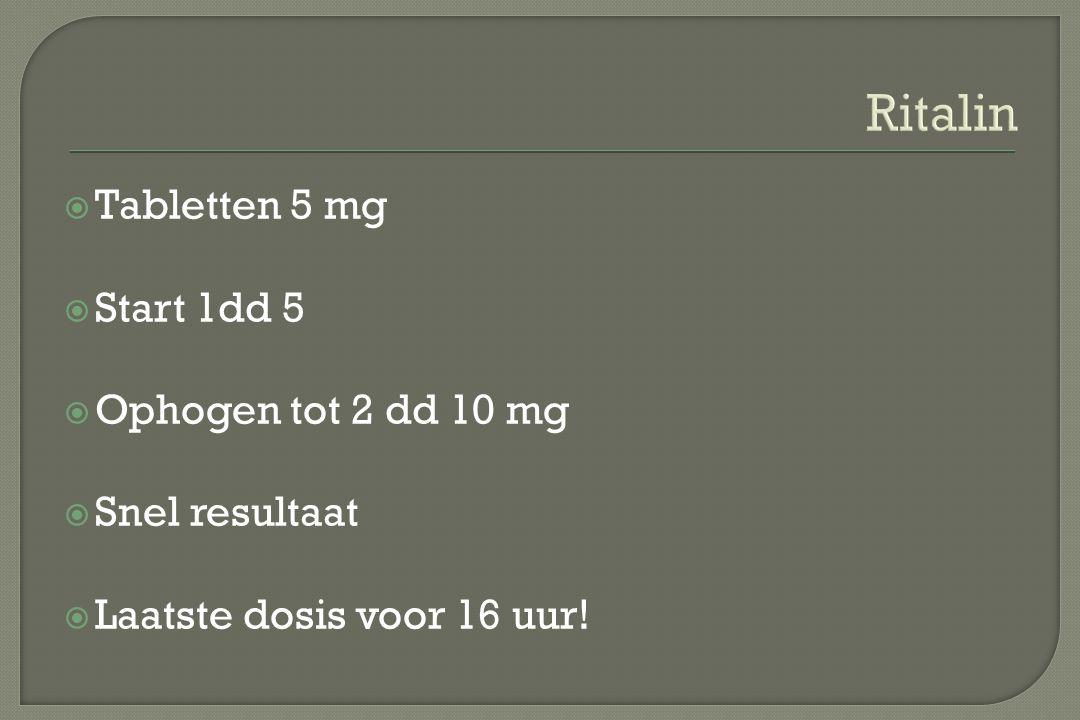 Ritalin  Tabletten 5 mg  Start 1dd 5  Ophogen tot 2 dd 10 mg  Snel resultaat  Laatste dosis voor 16 uur!